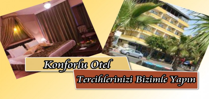 Konforlu Otel Seçimlerinizi Bizimle Yapın
